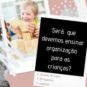 Devemos ensinar organização para os filhos?
